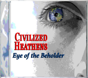 Eye of the Beholder by Civilized Heathens